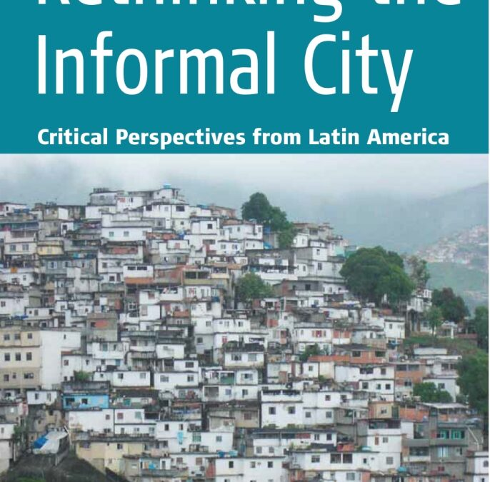 RETHINKING THE INFORMAL CITY CRITICAL PERSPECTIVES FROM LATIN AMERICA
