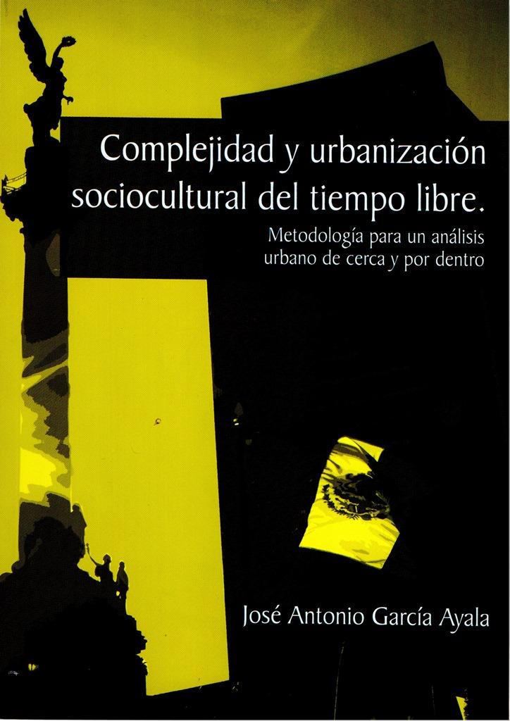 PT.Portada.Complejidad y urbanización sociocultural del tiempo libre. Metodología para un análisis urbano de cerca y por dentro. 001