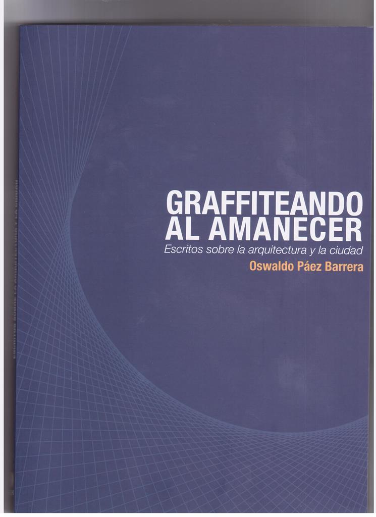 PT.Portada.GRAFFITEANDO AL AMANECER ESCRITOS SOBRE LA ARQUITECTURA Y LA CIUDAD.001