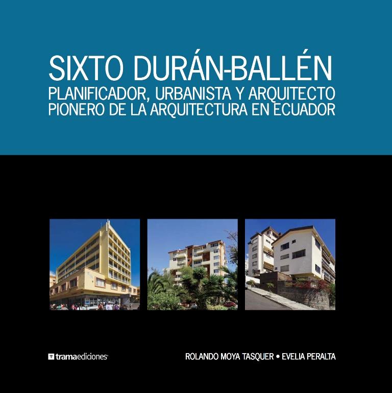 PT.Portada.Sixto Duran Ballen.Planificador, urbanista y arquitecto. Pionero de la arquitecura en ECUADOR.001