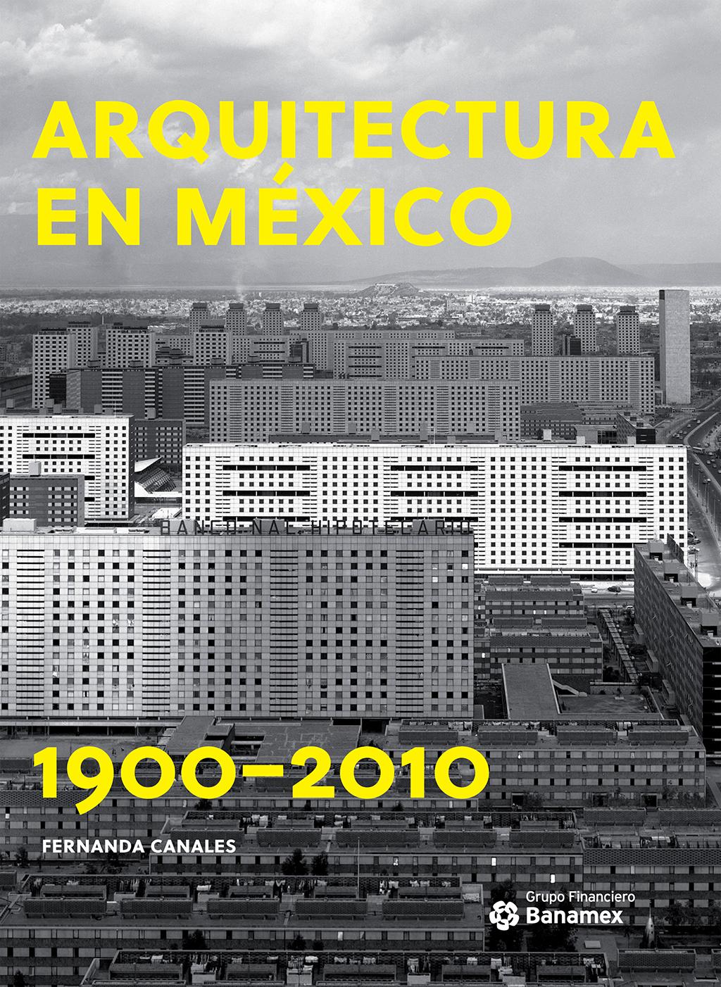 ARQUITECTURA EN MÉXICO 1900-2010. LA CONSTRUCCIÓN DE LA MODERNIDAD. OBRAS, DISEÑO, ARTE Y PENSAMIENTO