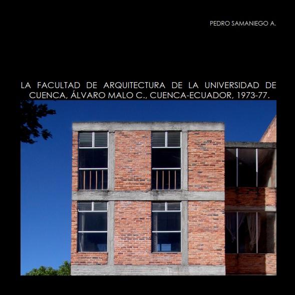 LA FACULTAD DE ARQUITECTURA DE LA UNIVERSIDAD DE CUENCA, ÁLVARO MALO C., CUENCA-ECUADOR, 1973-77.