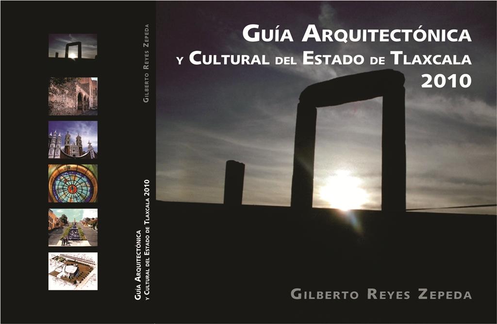 GUÍA ARQUITECTÓNICA Y CULTURAL DEL ESTADO DE TLAXCALA 2010