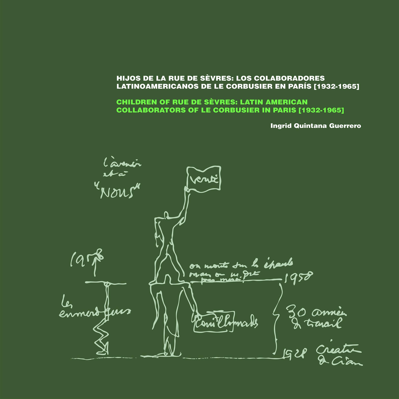 HIJOS DE LA RUE DE SÈVRES: LOS COLABORADORES LATINOAMERICANOS DE LE CORBUSIER EN PARÍS (1932-1965)