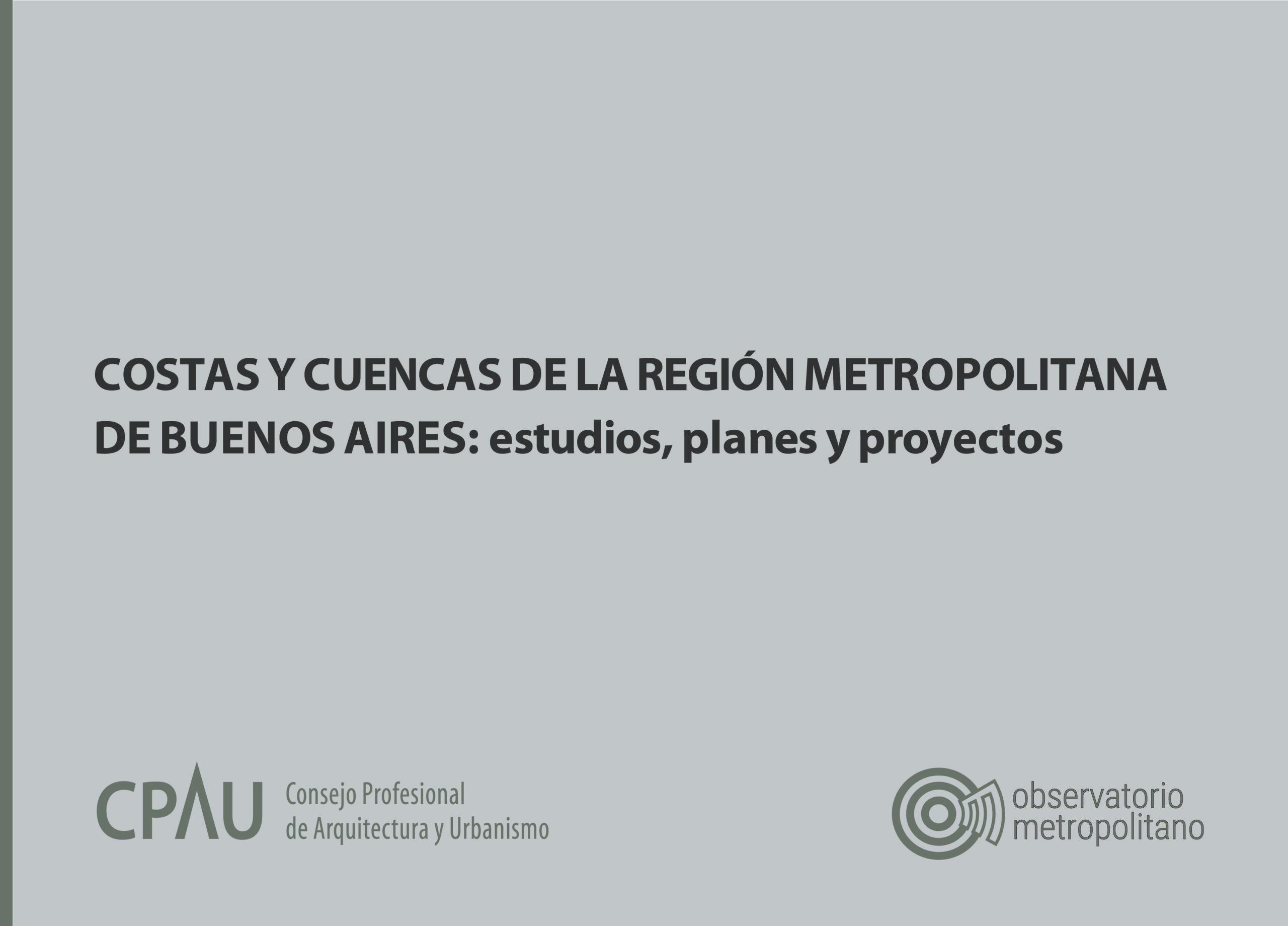 COSTAS Y CUENCAS DE LA REGION METROPOLITANA DE BUENOS AIRES ESTUDIOS PLANES Y PROYECTOS