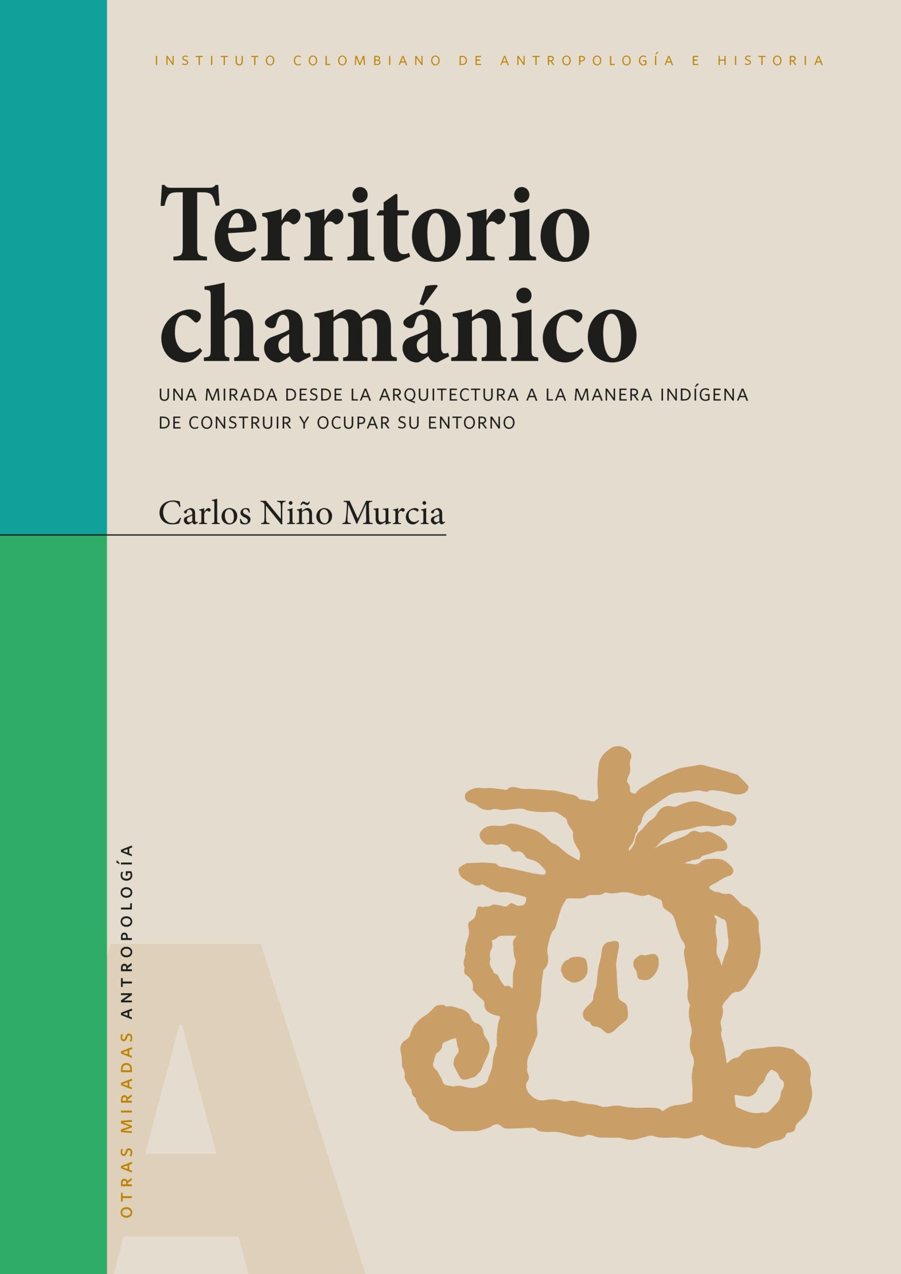 TERRITORIO CHAMÁNICO (UNA MIRADA DESDE LA ARQUITECTURA A LA MANERA INDÍGENA DE CONSTRUIR Y OCUPAR SU ENTORNO)
