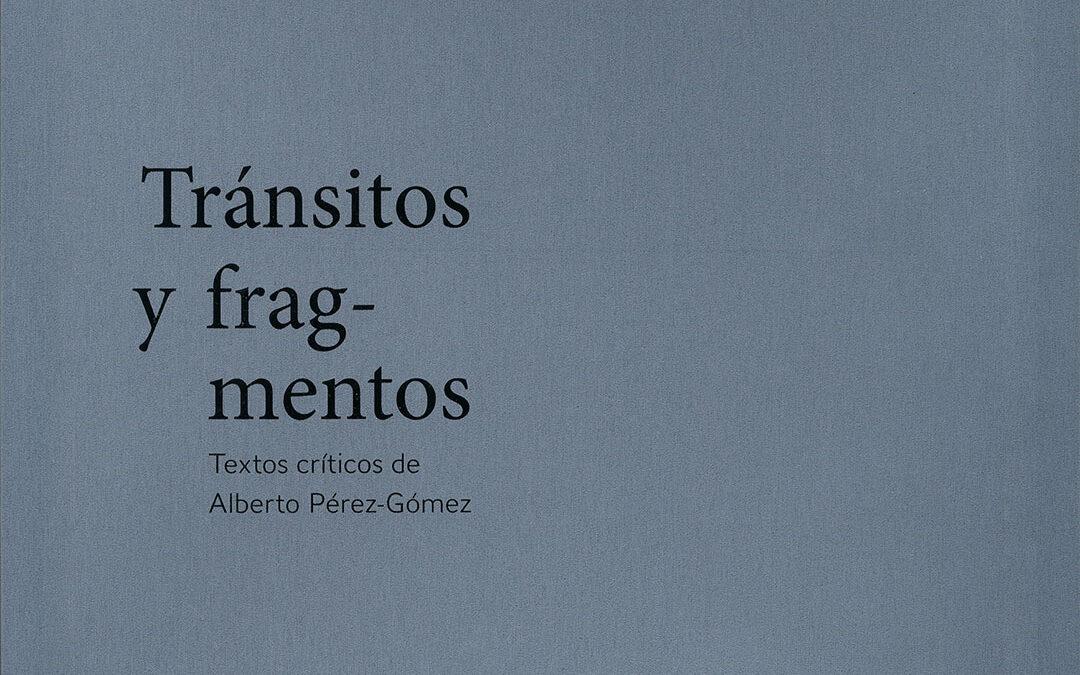 TRÁNSITOS Y FRAGMENTOS TEXTOS CRÍTICOS DE ALBERTO PÉREZ GÓMEZ