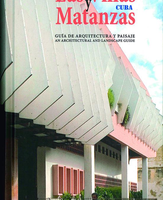 LAS VILLAS Y MATANZAS CUBA. GUÍA DE ARQUITECTURA PAISAJE