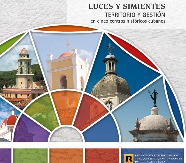 LUCES Y SIMIENTES. TERRITORIO Y GESTIÓN EN CINCO CENTROS HISTÓRICOS CUBANOS