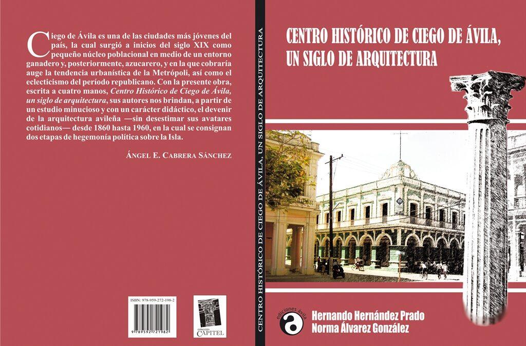 CENTRO HISTÓRICO DE CIEGO DE ÁVILA. UN SIGLO DE ARQUITECTURA