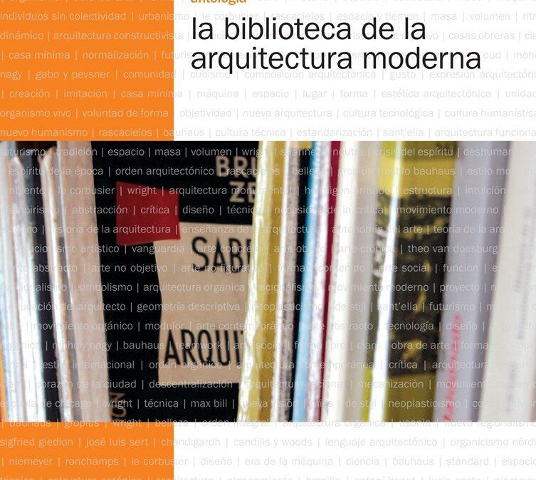 ANTOLOGÍA. LA BIBLIOTECA DE LA ARQUITECTURA MODERNA. ESCRITOS, IMÁGENES, DIÁLOGO