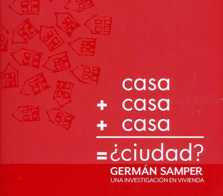 CASA + CASA + CASA = ¿CIUDAD? GERMÁN SAMPER, UNA INVESTIGACIÓN EN VIVIENDA